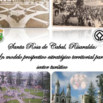 Santa Rosa de Cabal, Risaralda, Un modelo prospectivo estratégico territorial para el sector turismo.